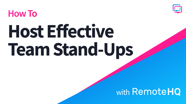How to Host Effective Remote Stand-Ups with RemoteHQ