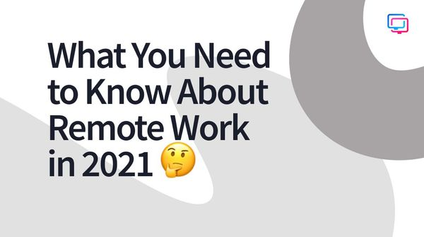 What You Need to Know About Remote Work in 2021