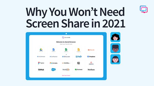 Why You Won't Need Screen Share in 2021: Introducing Shared Browser