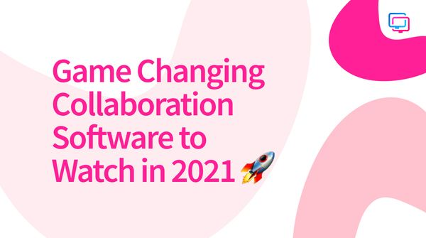 Game Changing Collaboration Software to Watch in 2021