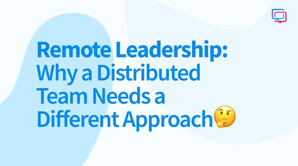 Remote Leadership: Why a Distributed Team Needs a Different Approach