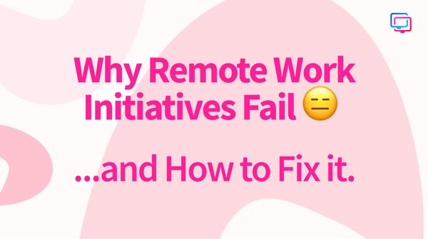 Why Remote Work Initiatives Fail